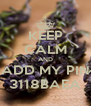 KEEP CALM AND ADD MY PIN 3118BAEA - Personalised Poster A4 size
