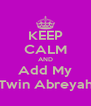 KEEP CALM AND Add My Twin Abreyah - Personalised Poster A4 size