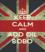 KEEP CALM AND ADD OIL BOBO - Personalised Poster A4 size