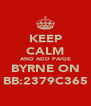 KEEP CALM AND ADD PAIGE BYRNE ON BB:2379C365 - Personalised Poster A4 size