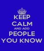 KEEP CALM AND ADD PEOPLE YOU KNOW - Personalised Poster A4 size