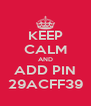 KEEP CALM AND ADD PIN 29ACFF39 - Personalised Poster A4 size