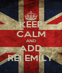 KEEP CALM AND ADD REI EMILY - Personalised Poster A4 size