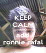KEEP CALM AND add ronnie rafal - Personalised Poster A4 size