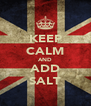 KEEP CALM AND ADD SALT - Personalised Poster A4 size