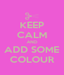 KEEP CALM AND ADD SOME COLOUR - Personalised Poster A4 size