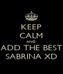KEEP CALM AND ADD THE BEST SABRINA XD - Personalised Poster A4 size