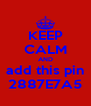 KEEP CALM AND add this pin 2887E7A5 - Personalised Poster A4 size