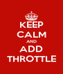 KEEP CALM AND ADD THROTTLE - Personalised Poster A4 size