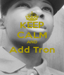 KEEP CALM AND Add Tron  - Personalised Poster A4 size