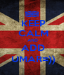 KEEP  CALM  AND  ADD  UMAR=)) - Personalised Poster A4 size