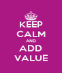 KEEP CALM AND ADD VALUE - Personalised Poster A4 size