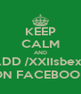 KEEP CALM AND ADD /XXIIsbexp ON FACEBOOK - Personalised Poster A4 size