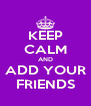 KEEP CALM AND ADD YOUR FRIENDS - Personalised Poster A4 size