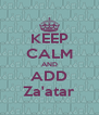 KEEP CALM AND ADD Za'atar - Personalised Poster A4 size