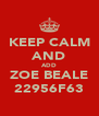 KEEP CALM AND ADD ZOE BEALE 22956F63 - Personalised Poster A4 size