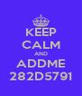 KEEP CALM AND ADDME 282D5791 - Personalised Poster A4 size