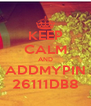 KEEP CALM AND ADDMYPIN 26111DB8 - Personalised Poster A4 size