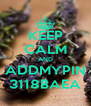 KEEP CALM AND ADDMYPIN 3118BAEA - Personalised Poster A4 size