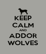 KEEP CALM AND ADDOR WOLVES - Personalised Poster A4 size