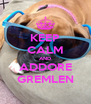 KEEP CALM AND ADDORE GREMLEN - Personalised Poster A4 size