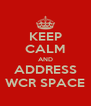 KEEP CALM AND ADDRESS WCR SPACE - Personalised Poster A4 size