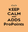KEEP CALM AND ADDS ProPoints - Personalised Poster A4 size