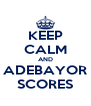 KEEP CALM AND ADEBAYOR SCORES - Personalised Poster A4 size