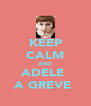 KEEP CALM AND ADELE  A GREVE  - Personalised Poster A4 size
