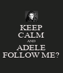 KEEP CALM AND ADELE FOLLOW ME? - Personalised Poster A4 size