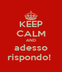 KEEP CALM AND adesso rispondo!  - Personalised Poster A4 size
