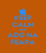 KEEP CALM AND ADG NA FEAPA - Personalised Poster A4 size
