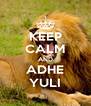 KEEP CALM AND ADHE YULI - Personalised Poster A4 size