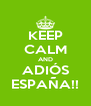 KEEP CALM AND ADIÓS ESPAÑA!! - Personalised Poster A4 size