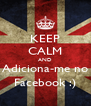 KEEP CALM AND Adiciona-me no Facebook :) - Personalised Poster A4 size
