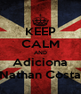 KEEP CALM AND Adiciona Nathan Costa - Personalised Poster A4 size