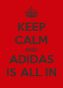 KEEP CALM AND ADIDAS IS ALL IN - Personalised Poster A4 size