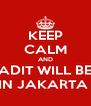 KEEP CALM AND ADIT WILL BE IN JAKARTA  - Personalised Poster A4 size