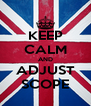 KEEP CALM AND ADJUST SCOPE - Personalised Poster A4 size