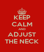 KEEP CALM AND ADJUST THE NECK - Personalised Poster A4 size