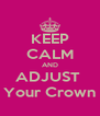 KEEP CALM AND ADJUST  Your Crown - Personalised Poster A4 size