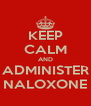 KEEP CALM AND ADMINISTER NALOXONE - Personalised Poster A4 size