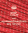 KEEP CALM AND ADMINISTRADORS WE TRUST - Personalised Poster A4 size