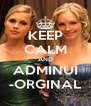 KEEP CALM AND ADMINUI -ORGINAL - Personalised Poster A4 size