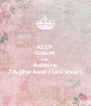 KEEP CALM AND Admire 7A (the best class ever) - Personalised Poster A4 size