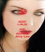 KEEP CALM AND ADMIRE Amy Lee - Personalised Poster A4 size