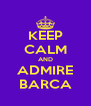 KEEP CALM AND ADMIRE BARCA - Personalised Poster A4 size