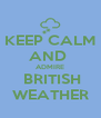 KEEP CALM AND  ADMIRE  BRITISH WEATHER - Personalised Poster A4 size