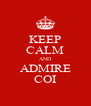 KEEP CALM AND ADMIRE COI - Personalised Poster A4 size