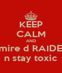 KEEP CALM AND admire d RAIDERZ n stay toxic - Personalised Poster A4 size